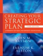 Creating Your Strategic Plan ebook by John M. Bryson,Farnum K. Alston
