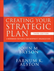 Creating Your Strategic Plan - A Workbook for Public and Nonprofit Organizations ebook by John M. Bryson,Farnum K. Alston