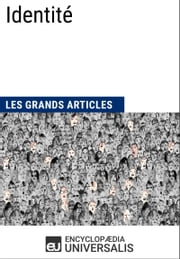 Identité - (Les Grands Articles d'Universalis) ebook by Encyclopaedia Universalis