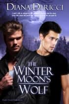 The Winter Moon's Wolf ebook by Diana DeRicci