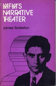 Kafka's Narrative Theater ebook by James Rolleston