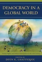 Democracy in a Global World ebook by Deen K. Chatterjee