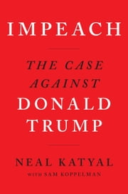 Impeach - The Case Against Donald Trump E-bok by Neal Katyal, Sam Koppelman