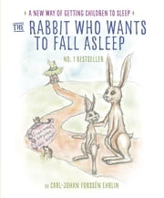 The Rabbit Who Wants to Fall Asleep - A New Way of Getting Children to Sleep ebook by Carl-Johan Forssén Ehrlin, Irina Maununen