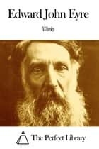 Works of Edward John Eyre ebook by