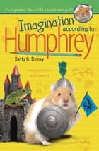 Imagination According to Humphrey ebook by Betty G. Birney