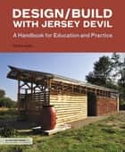 Design/Build with Jersey Devil - A Handbook for Education and Practice ebook by Charlie Hailey