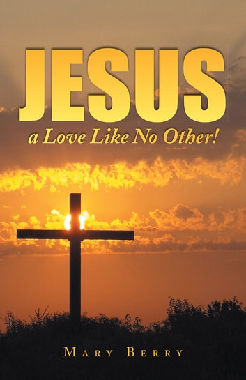 Jesus, a Love Like No Other! ebook by Mary Berry