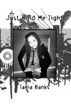 Just Hold Me Tight ebook by Tania Banks