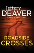 Roadside Crosses - Kathryn Dance Book 2 ebook by Jeffery Deaver
