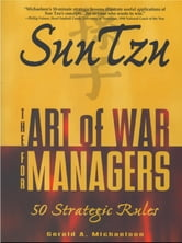 Sun Tzu: The Art of War for Managers; 50 Strategic Rules ebook by Sun-tzu,Gerald A. Michaelson