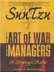 Sun Tzu: The Art of War for Managers; 50 Strategic Rules - The Art of War for Managers; 50 Strategic Rules ebook by Sun-tzu,Gerald A. Michaelson