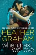 When Next We Love ebook by Heather Graham