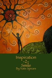 Inspiration 2 Smile ebook by Nate Spears