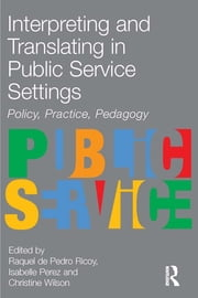 Interpreting and Translating in Public Service Settings ebook by Raquel De Pedro Ricoy,Isabelle Perez,Christine Wilson