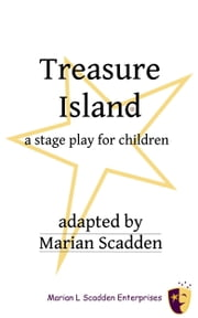 Treasure Island, A Stage Play for Children ebook by Marian Scadden