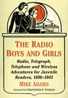 The Radio Boys and Girls - Radio, Telegraph, Telephone and Wireless Adventures for Juvenile Readers, 1890–1945 ebook by Mike Adams