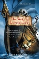 The Wake of the Lorelei Lee - Being an Account of the Further Adventures of Jacky Faber, on Her Way to Botany Bay ebook by L. A. Meyer