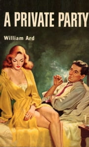 A Private Party - A Timothy Dane Mystery ebook by William Ard