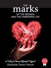 The Marks of The Broken And The Unbroken Life ebook by Zacharias Tanee Fomum
