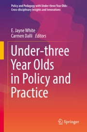 Under-three Year Olds in Policy and Practice ebook by E. Jayne White,Carmen Dalli