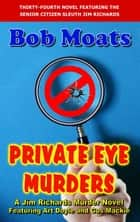 Private Eye Murders - Jim Richards Murder Novels, #34 ebook by Bob Moats
