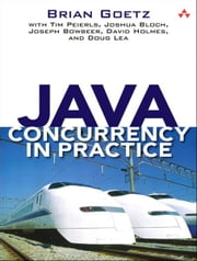Java Concurrency in Practice ebook by Tim Peierls,Brian Goetz,Joshua Bloch,Joseph Bowbeer,Doug Lea,David Holmes