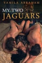 My Two Jaguars ebook by Yamila Abraham