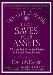 The Little Book that Saves Your Assets - What the Rich Do to Stay Wealthy in Up and Down Markets ebook by James J. Cramer,David M.  Darst