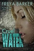 Cruel Water - a Portland, ME, novel, #2 ebook by Freya Barker