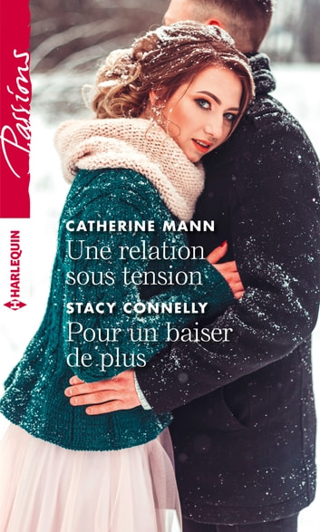 Une relation sous tension - Pour un baiser de plus ebook by Catherine Mann,Stacy Connelly