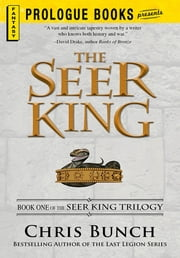 The Seer King: Book One of the Seer King Trilogy - Book One of the Seer King Trilogy ebook by Chris Bunch