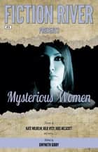 Fiction River Presents - Mysterious Women ebook by Fiction River, Kris Nelscott, Kate Wilhelm,...