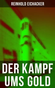 Der Kampf ums Gold ebook by Reinhold Eichacker