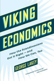 Viking Economics - How the Scandinavians Got It Right-and How We Can, Too ebook by George Lakey