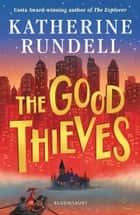 The Good Thieves ebook by Katherine Rundell