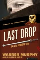Last Drop - The Destroyer #54 ebook by Warren Murphy, Richard Sapir