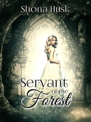 Servant of the Forest ebook by Shona Husk