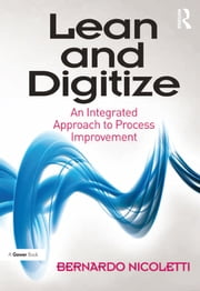 Lean and Digitize - An Integrated Approach to Process Improvement ebook by Bernardo Nicoletti