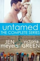 Untamed: The Complete Series ebook by Jen Meyers, Victoria Green