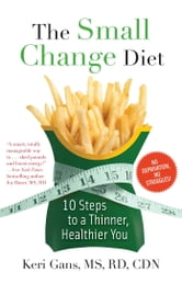 The Small Change Diet - 10 Steps to a Thinner, Healthier You ebook by Keri Gans