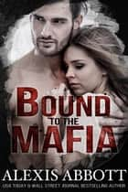 Bound to the Mafia ebook by Alexis Abbott
