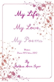 My Life, My Love, My Poems ebook by Melissa Ann Sizer