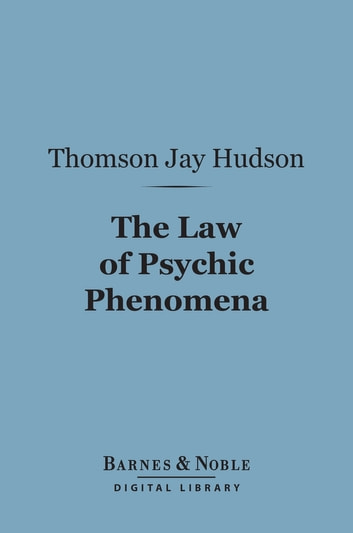 The Law of Psychic Phenomena (Barnes & Noble Digital Library) ebook by Thomson Jay Hudson