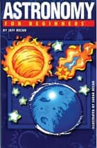 Astronomy For Beginners ebook by Jeff Becan,Susan Becan