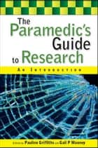 The Paramedic'S Guide To Research: An Introduction ebook by Pauline Griffiths