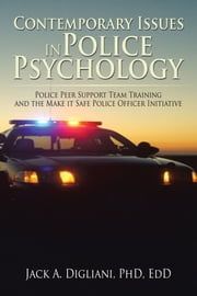 Contemporary Issues in Police Psychology - Police Peer Support Team Training and the Make it Safe Police Officer Initiative ebook by Jack A. Digliani, PhD, EdD