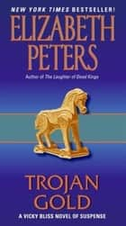 Trojan Gold - A Vicky Bliss Novel of Suspense ebook by Elizabeth Peters
