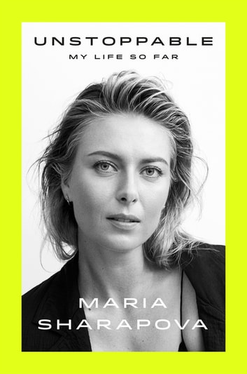 Unstoppable - My Life So Far ebook by Maria Sharapova