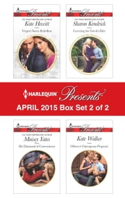 Harlequin Presents April 2015 - Box Set 2 of 2 - His Diamond of Convenience\Carrying the Greek's Heir\Virgin's Sweet Rebellion\Olivero's Outrageous Proposal ebook by Maisey Yates,Sharon Kendrick,Kate Hewitt,Kate Walker